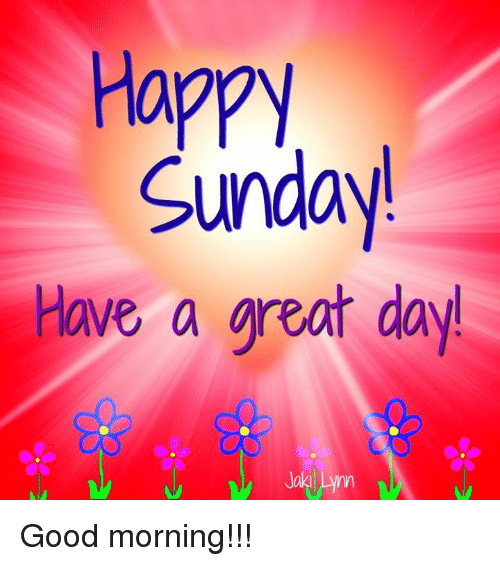 Sunday Have A Great Day Good Morning Meme On Meme