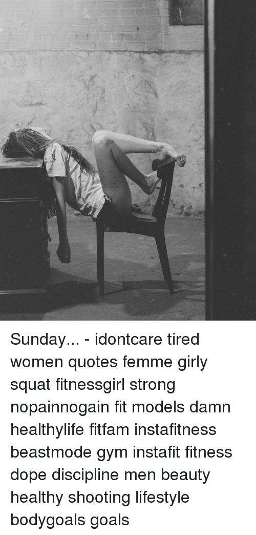 Charmant Dope, Goals, And Gym: Sunday...   Idontcare Tired Women Quotes