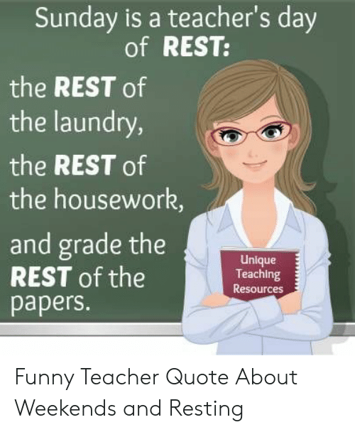 Funny, Housework, and Laundry: Sunday is a teacher's day  of REST:  the REST of  the laundry,  the REST of  the housework,  and grade the  REST of the  papers.  Unlque  Teaching  Resources Funny Teacher Quote About Weekends and Resting