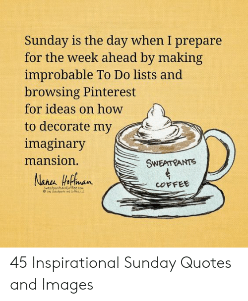 Sunday Is the Day When I Prepare for the Week Ahead by Making ... #sweatpantsCoffeeQuotes