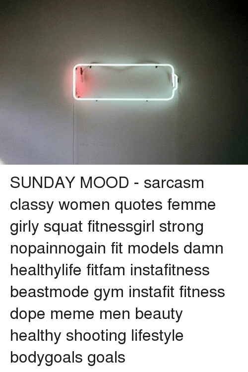 Charmant Dope, Goals, And Gym: SUNDAY MOOD   Sarcasm Classy Women Quotes Femme Girly