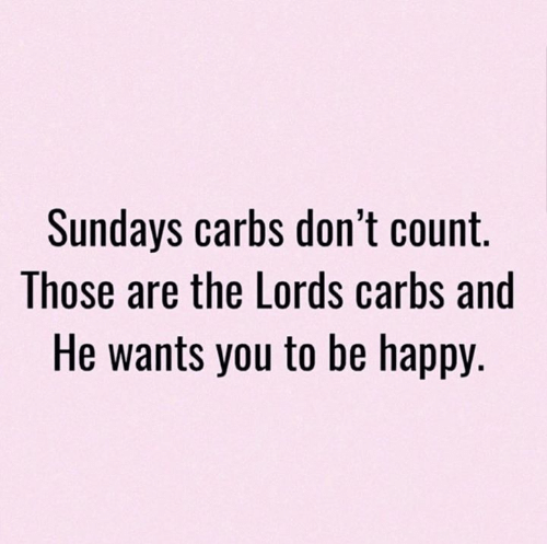 Dank, Happy, and Be Happy: Sundays carbs don't count.  Those are the Lords carbs and  He wants you to be happy.