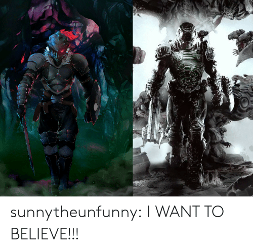 Tumblr, Blog, and Com: sunnytheunfunny:  I WANT TO BELIEVE!!!