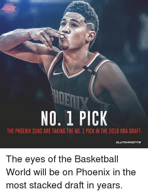 Basketball, Nba, and Phoenix Suns: SUNS  NATION  NO. 1 PICK  THE PHOENIX SUNS ARE TAKING THE NO. 1 PICK IN THE 2018 NBA DRAFT  CL The eyes of the Basketball World will be on Phoenix in the most stacked draft in years.