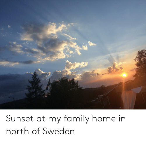 Family, Home, and Sunset: Sunset at my family home in north of Sweden