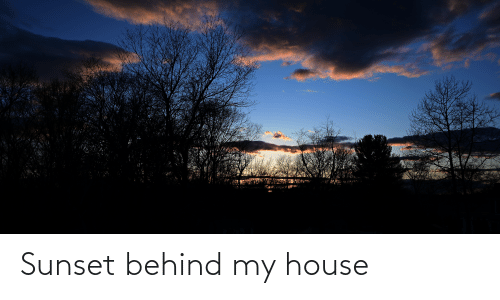 My House, House, and Sunset: Sunset behind my house
