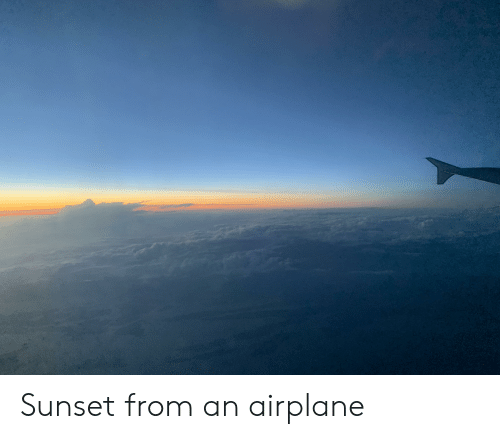 Airplane, Sunset, and From: Sunset from an airplane