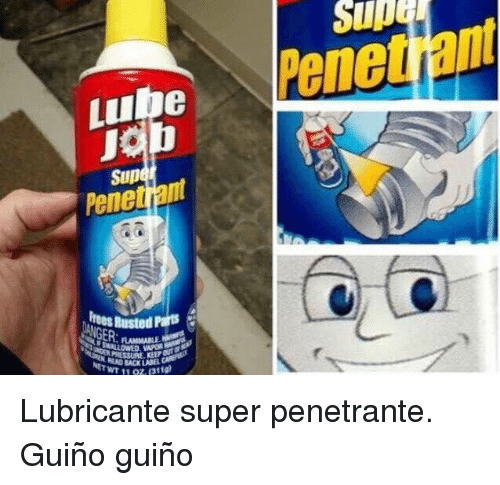 Super, Sup, and Lube: Sup  Lube Penetian  Sup  Penetiant  Rusted Parts  WT 11 07 (3110 <p>Lubricante super penetrante. Guiño guiño</p>