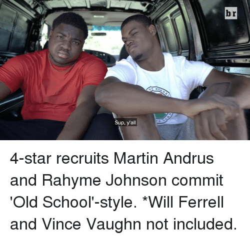 Sports, Will Ferrell, and Old School: Sup, y'all  br 4-star recruits Martin Andrus and Rahyme Johnson commit 'Old School'-style. *Will Ferrell and Vince Vaughn not included.