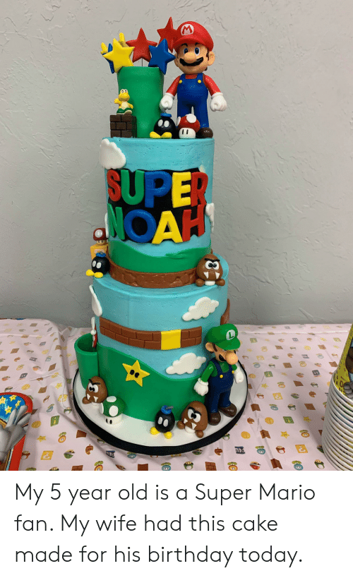 Birthday, Super Mario, and Mario: SUPE  NOA My 5 year old is a Super Mario fan. My wife had this cake made for his birthday today.