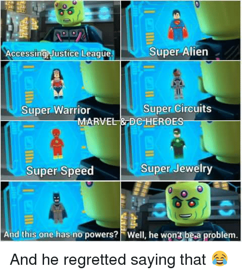 Memes, Regret, and Aliens: Super Alien  Accessing Justice League.  Super Circuits  Super Warrior  MARVEL DC HEROES  Super Jewelry  Super Speed  And this one has no powers? Well, he won't be a problem And he regretted saying that 😂