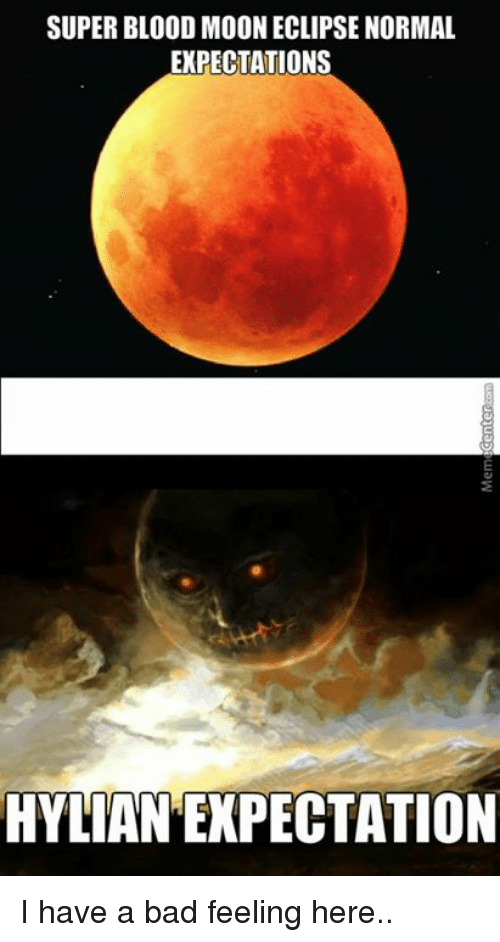 super blood moon eclipse normal expectations hylian expectation i have 16398121 ✅ 25 best memes about blood moons blood moons memes