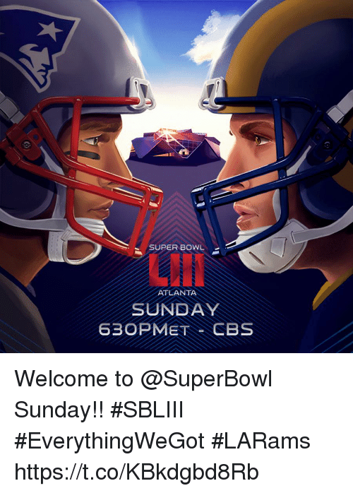 Memes, Super Bowl, and Cbs: SUPER BOWL  ATLANTA  SUNDAY  630PMET CBS Welcome to @SuperBowl Sunday!! #SBLIII  #EverythingWeGot #LARams https://t.co/KBkdgbd8Rb