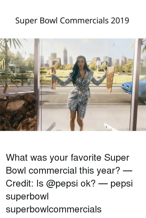 Memes, Super Bowl, and Pepsi: Super Bowl Commercials 2019 What was your favorite Super Bowl commercial this year? — Credit: Is @pepsi ok? — pepsi superbowl superbowlcommercials