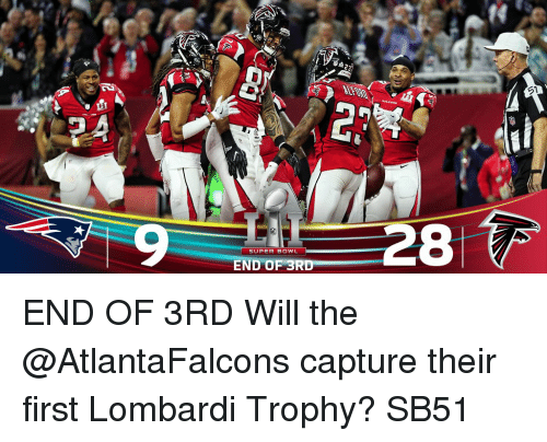 Memes, Atlantafalcons, and 🤖: SUPER BOWL  END OF 3RD  28 END OF 3RD Will the @AtlantaFalcons capture their first Lombardi Trophy? SB51