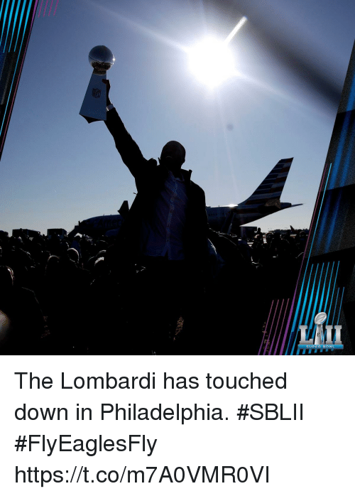 Memes, Super Bowl, and Philadelphia: SUPER BOWL The Lombardi has touched down in Philadelphia. #SBLII #FlyEaglesFly https://t.co/m7A0VMR0VI