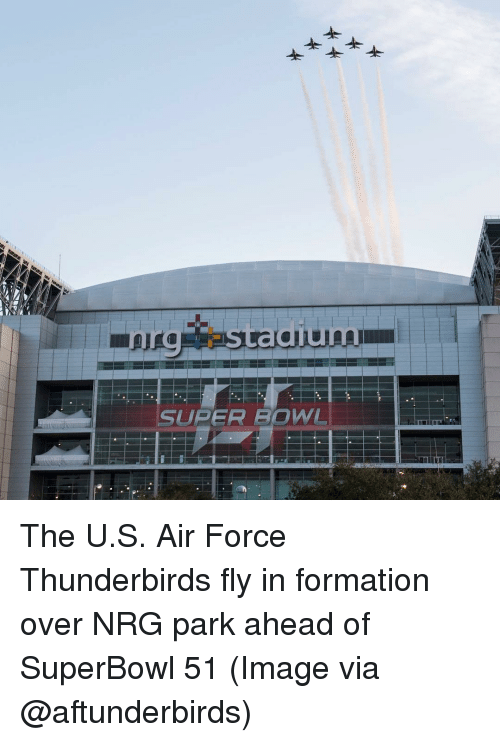 Memes, Formation, and Air Force: SUPER BOWL The U.S. Air Force Thunderbirds fly in formation over NRG park ahead of SuperBowl 51 (Image via @aftunderbirds)