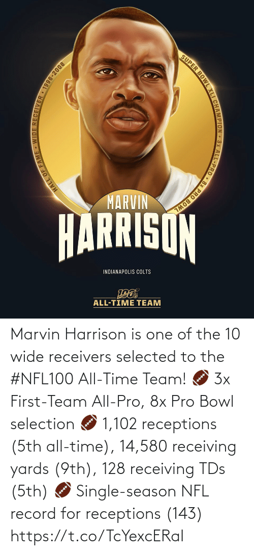 Indianapolis Colts, Memes, and Nfl: SUPER BOWL XLI CHAMPION 3x ALL-PRO • 8x PRO BOWL  MARVIN  HARRISON  INDIANAPOLIS COLTS  ALL-TIME TEAM  HALL OF FAME WIDE RECEIIVER • 1996-2008 Marvin Harrison is one of the 10 wide receivers selected to the #NFL100 All-Time Team!  🏈 3x First-Team All-Pro, 8x Pro Bowl selection 🏈 1,102 receptions (5th all-time), 14,580 receiving yards (9th), 128 receiving TDs (5th) 🏈 Single-season NFL record for receptions (143) https://t.co/TcYexcERaI