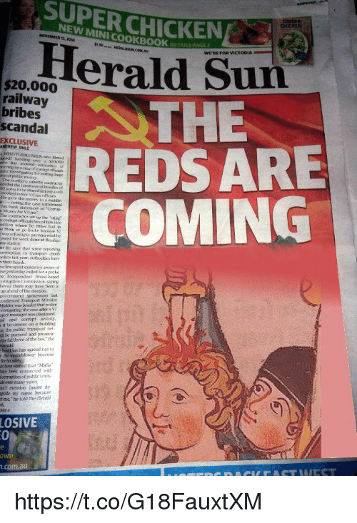 """Money, Police, and Bank: SUPER CHICKEN  NEW MINI COOKBOOK  13, 2014  5130  DETAILS PAG  HERALDSUN.COM.AU  WE'RE FOR VICTORIA  $20,000  railway  bribes  scandal  THE  REDSARE  COMING  EXCLUSIVE  ANDREW RULE  WHISTLE BLOWER า-ho  umself handing over a $20000  fmed  vering up a ring of torrupt officials  nos of public aney  cordisd the handover of bandles of  H) notes to be shared among a vel  ermoked senior V1 İpe odicals.  He gave the money to a niddle  nnoting the cash uthirawa  his bank statement as """"Corrup  Money for VALime""""  The contractor set up the 'sting  r corriipt officials forced him ino  osition where he either had to  e them or go broke because V  was refusing to pay him what he  wed for wok done at Beniso  ay station  ut he says that since reporting  corrmption to transport chielfs  olice last year, authorities have  a their hands.  he transport executivo aware of  se yesterday called for a probe  e Independent Broad hased  rupton Commission, saying  ieved there  up ahead of the election  may have been a  onfirmed Transport Minister  Mulder was brieled that police  vestigating the case after a V  ject manager was disnissed  a and ractvity  r it be unions on a building  n the public trinsport net  l be pursued and prosecu-  the full force of the law the  Hmli Sun has agreed not to  for hissalety  ber wamed that Maia  ave been connected with  corruption o( jpublic trans  als over  ant mention iname de  gside my name because  t ne, be told the Herold  many years  AGE4  LOSIVE  .com.au https://t.co/G18FauxtXM"""