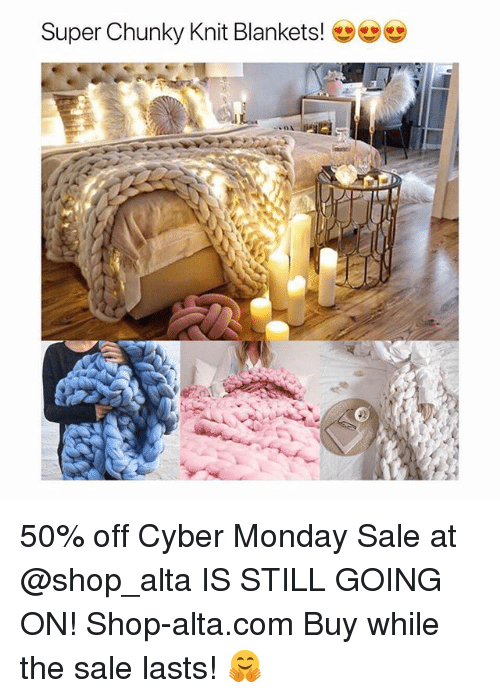 Cyber Monday, Monday, and Girl Memes: Super Chunky Knit Blankets! 50% off Cyber Monday Sale at @shop_alta IS STILL GOING ON! Shop-alta.com Buy while the sale lasts! 🤗