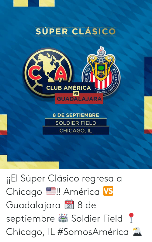 America, Chicago, and Club: SUPER CLÁSICO  CLUB AMÉRICA  'GUADALAJARA S  VS  GUADALAJARA  8 DE SEPTIEMBRE  SOLDIER FIELD  CHICAGO, IL  H'S  DE CN  CLUB DEP ¡¡El Súper Clásico regresa a Chicago 🇺🇸!!  América 🆚 Guadalajara  📆 8 de septiembre  🏟 Soldier Field  📍 Chicago, IL   #SomosAmérica 🦅