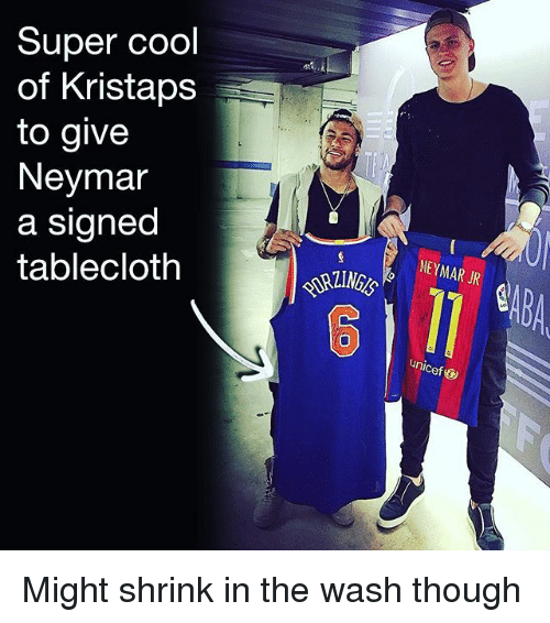 Memes, Neymar, and Cool: Super cool  of Kristaps  to give  Neymar  a signed  tablecloth  NEYMAR JR  unicef Might shrink in the wash though