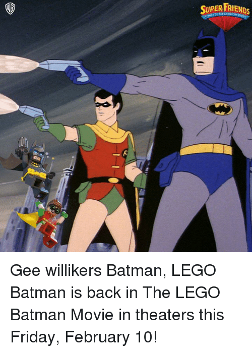 Memes, 🤖, and Lego Batman: SUPER FRIENDS Gee willikers Batman, LEGO Batman is back in The LEGO Batman Movie in theaters this Friday, February 10!