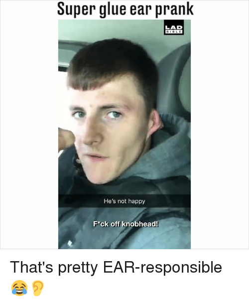 Memes, Prank, and Bible: Super glue ear prank  LAD  BIBLE  He's not happy  Fck off knobhead That's pretty EAR-responsible 😂👂