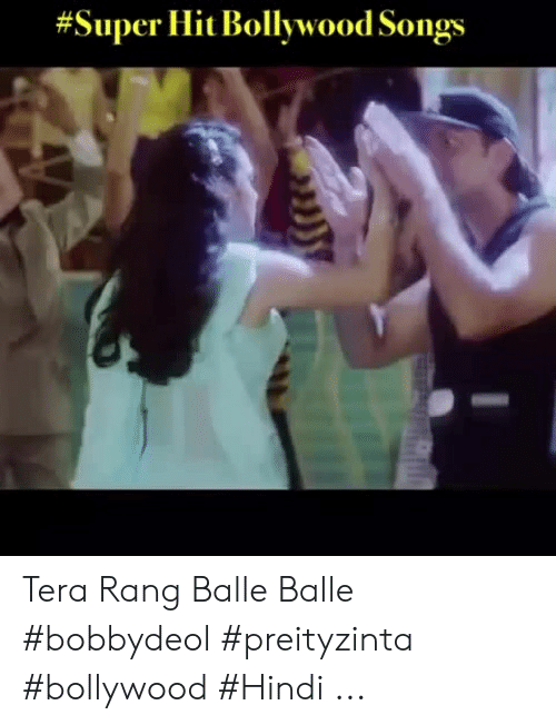 Super Hit Bollywood Songs Tera Rang Balle Balle Bobbydeol Preityzinta Bollywood Hindi Songs Meme On Me Me Stream meme songs, a playlist by jay schemrich from desktop or your mobile device. super hit bollywood songs tera rang
