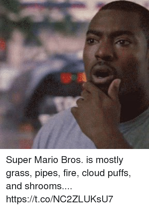 Fire, Memes, and Super Mario: Super Mario Bros. is mostly  grass,  pipes,  fire,  cloud puffs,  and shrooms.... https://t.co/NC2ZLUKsU7