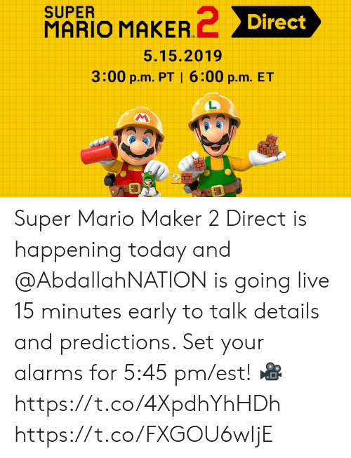 Memes, Super Mario, and Mario: SUPER  MARIO MAKER  Direct  TM  5.15.2019  3:00 p.m. PT 6:00 p.m. ET  1 Super Mario Maker 2 Direct is happening today and @AbdallahNATION is going live 15 minutes early to talk details and predictions. Set your alarms for 5:45 pm/est!   🎥 https://t.co/4XpdhYhHDh https://t.co/FXGOU6wIjE
