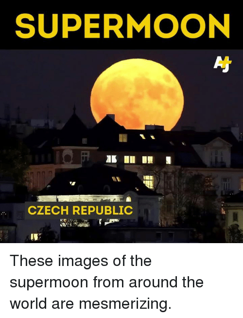 Memes, Image, and Images: SUPER MOON  CZECH REPUBLIC These images of the supermoon from around the world are mesmerizing.
