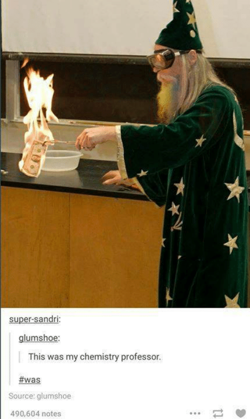 Super, Chemistry, and Source: super-sandri:  glumshoe  This was my chemistry professor  #was  Source: glumshoe  490,604 notes