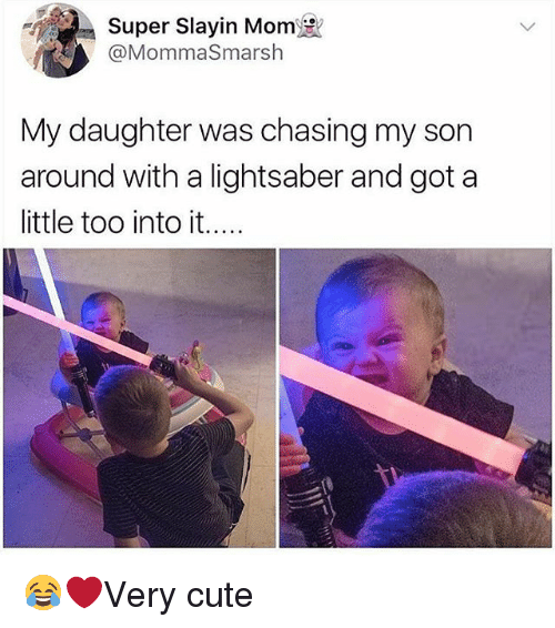 Cute, Lightsaber, and Memes: Super Slayin Mom  @MommaSmarsh  My daughter was chasing my son  around with a lightsaber and got a  little too into it.... 😂❤️Very cute
