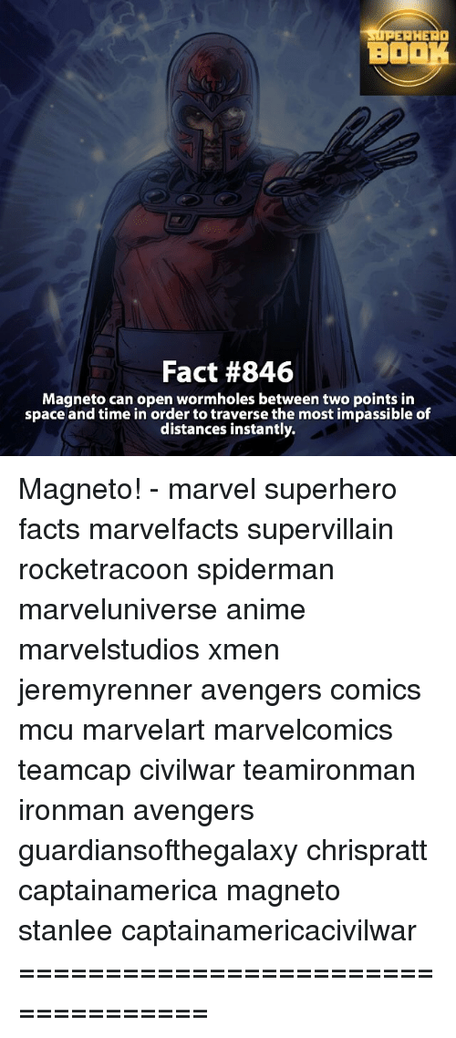 Memes, 🤖, and Mcu: SUPERHERO  BOOK  Fact #846  Magneto can open wormholes between two points in  space and time in order to traverse the most impassible of  distances instantly. Magneto! - marvel superhero facts marvelfacts supervillain rocketracoon spiderman marveluniverse anime marvelstudios xmen jeremyrenner avengers comics mcu marvelart marvelcomics teamcap civilwar teamironman ironman avengers guardiansofthegalaxy chrispratt captainamerica magneto stanlee captainamericacivilwar ===================================