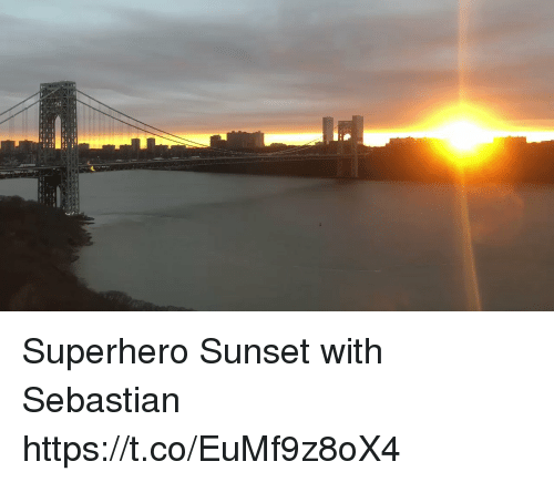 Memes, Superhero, and Sunset: Superhero Sunset with Sebastian https://t.co/EuMf9z8oX4