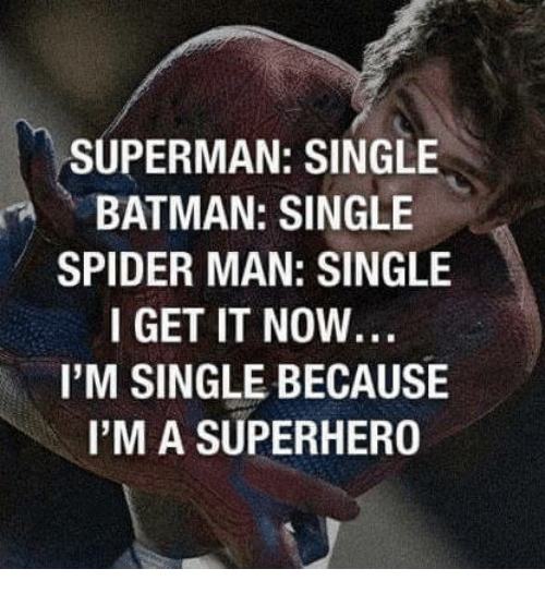 Batman, Memes, and Spider: SUPERMAN: SINGLE  BATMAN: SINGLE  SPIDER MAN: SINGLE  I GET IT NOW  I'M SINGLE BECAUSE  I'M A SUPERHERO