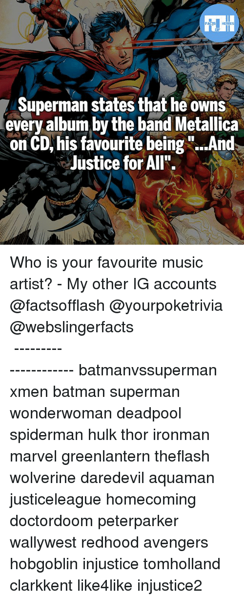 """Batman, Memes, and Metallica: Superman states that he owns  every album by the band Metallica  on CD, his favourite being """"..And  Justice for All"""".  HD Who is your favourite music artist? - My other IG accounts @factsofflash @yourpoketrivia @webslingerfacts ⠀⠀⠀⠀⠀⠀⠀⠀⠀⠀⠀⠀⠀⠀⠀⠀⠀⠀⠀⠀⠀⠀⠀⠀⠀⠀⠀⠀⠀⠀⠀⠀⠀⠀⠀⠀ ⠀⠀--------------------- batmanvssuperman xmen batman superman wonderwoman deadpool spiderman hulk thor ironman marvel greenlantern theflash wolverine daredevil aquaman justiceleague homecoming doctordoom peterparker wallywest redhood avengers hobgoblin injustice tomholland clarkkent like4like injustice2"""
