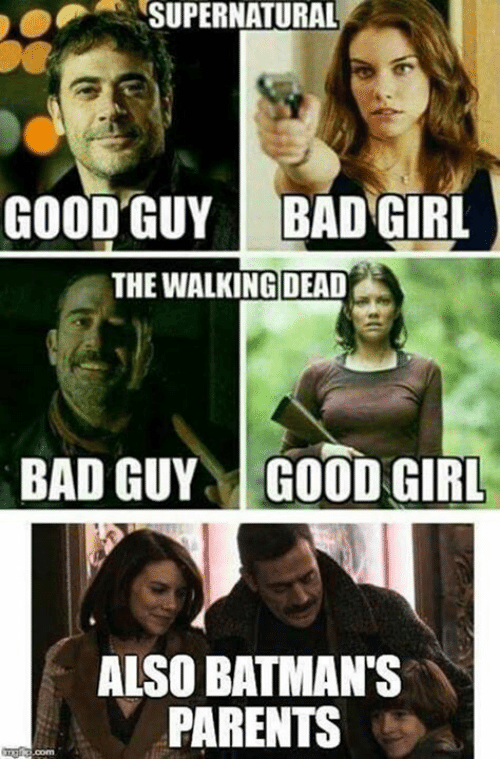 supernatural good guy bad girl the walking dead bad guy 21317926 25 best bad guy memes their lives memes, say when memes