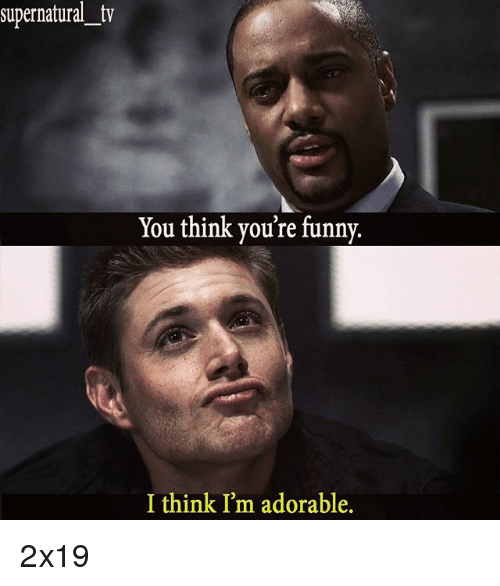 Funny, Memes, and Supernatural: supernatural tv  You think you're funny.  I think I'm adorable. 2х19