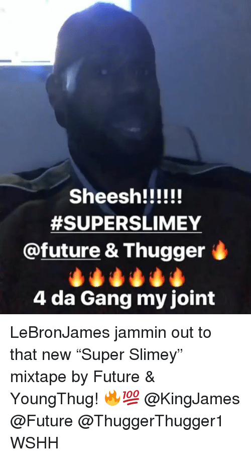 "Future, Memes, and Wshh:  #SUPERSLIMEY  @future & Thugger  4 da Gang my joint LeBronJames jammin out to that new ""Super Slimey"" mixtape by Future & YoungThug! 🔥💯 @KingJames @Future @ThuggerThugger1 WSHH"