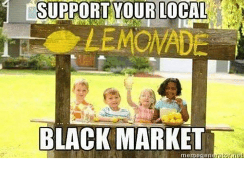 Meme, Memes, and Black: SUPPORT YOUR LOCAL  BLACK MARKET  meme generator net