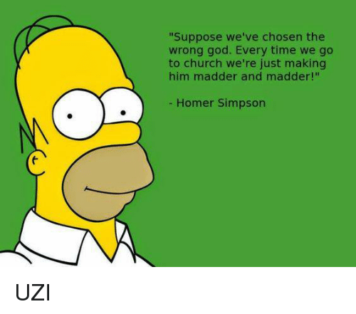 suppose weve chosen the wrong god every time we go 5640064 ✅ 25 best memes about homer simpson homer simpson memes