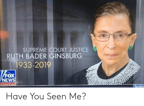 News, Supreme, and Supreme Court: SUPREME COURT JUSTICE  RUTH BADER GINSBURG  1933-2019  FOX  NEWS  channel  facebo Have You Seen Me?