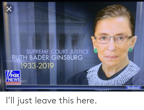 News, Supreme, and Supreme Court: SUPREME COURT JUSTICE  RUTH BADER GINSBURG  1933-2019  FOX  NEWS  channel  acebook I'll just leave this here.