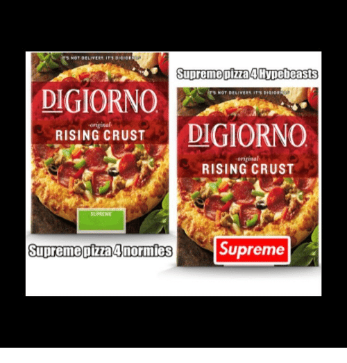 Memes Digiorno And Supreme Piza4hypebeasts S Not Delivert It Dig