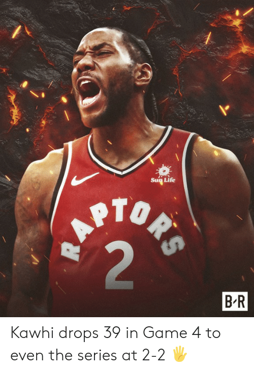 Life, Game, and Series: Suq Life  B R Kawhi drops 39 in Game 4 to even the series at 2-2 🖐