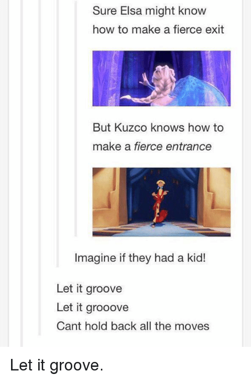 Sure Elsa Might Know How To Make A Fierce Exit But Kuzco