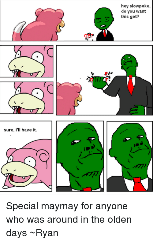 Memes, Slowpoke, and 🤖: sure, i'll have it.  hey slowpoke,  do you want  this g Special maymay for anyone who was around in the olden days  ~Ryan