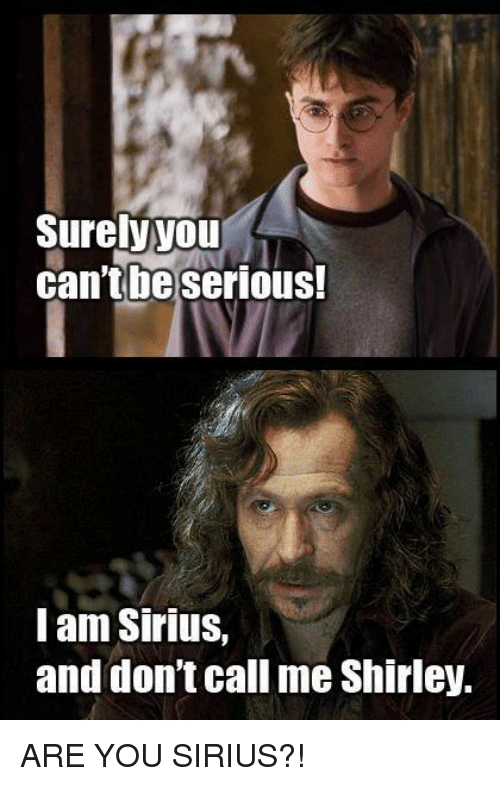 surely you cant be serious i am sirius and dont 5334982 ✅ 25 best memes about are you sirius are you sirius memes
